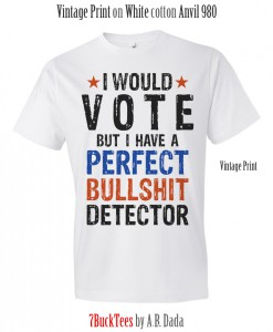i-would-vote-perfect-bullshit-detector-tshirt-tank-top-white-247x300 Welcome to 7bucktees by A.B. Dada