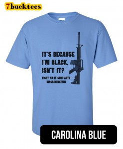 its-because-im-black-ar15-tshirt-carolinablue-247x300 Welcome to 7bucktees by A.B. Dada