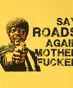 say-roads-again-motherfucker-tshirt-zoom