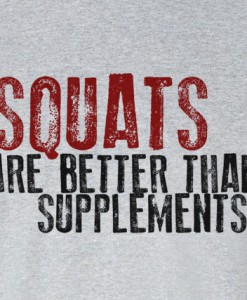 squats-are-better-than-supplements-t-shirt-zoom